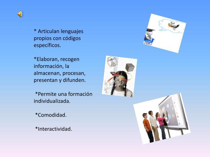 * Articulan lenguajes propios con códigos específicos.