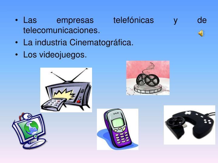 Las empresas telefónicas y de telecomunicaciones.