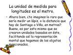 la unidad de medida para longitudes es el metro