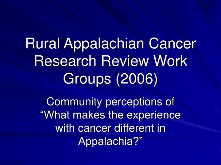 Rural Appalachian Cancer Research Review Work Groups (2006)