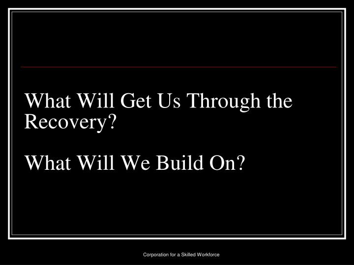 What Will Get Us Through the Recovery?