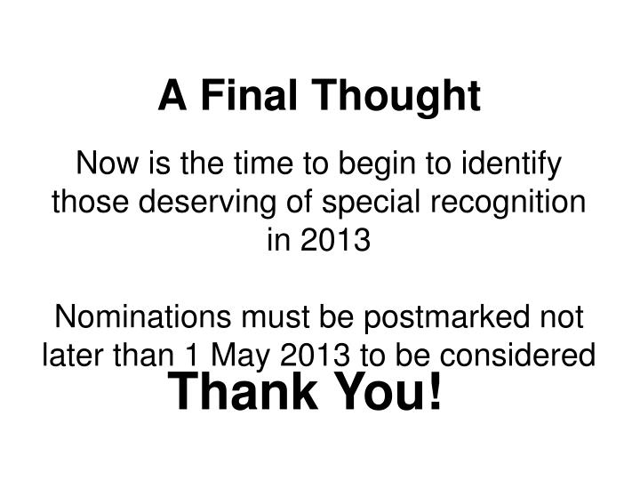Now is the time to begin to identify those deserving of special recognition in 2013