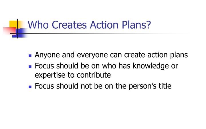 Who Creates Action Plans?