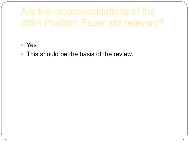 Are the recommendations of the 2004 Position Paper still relevant?