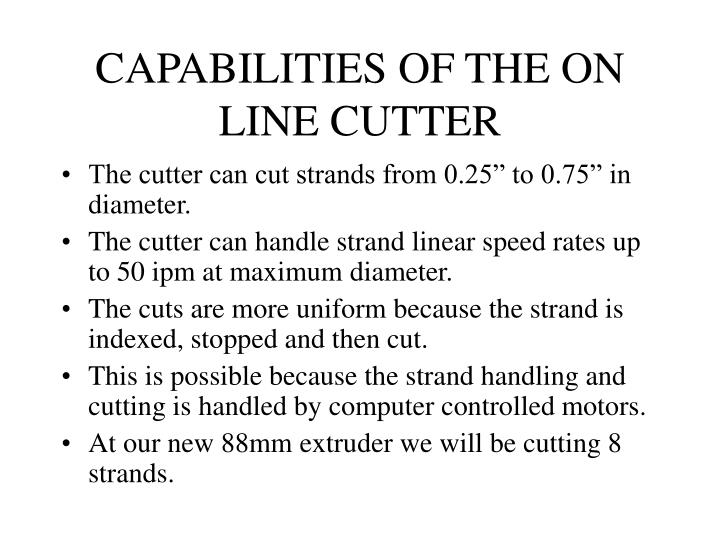 CAPABILITIES OF THE ON LINE CUTTER