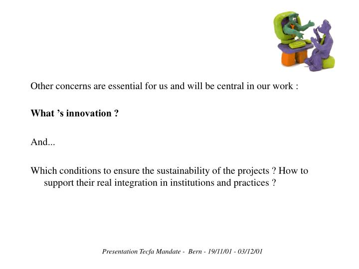 Other concerns are essential for us and will be central in our work: