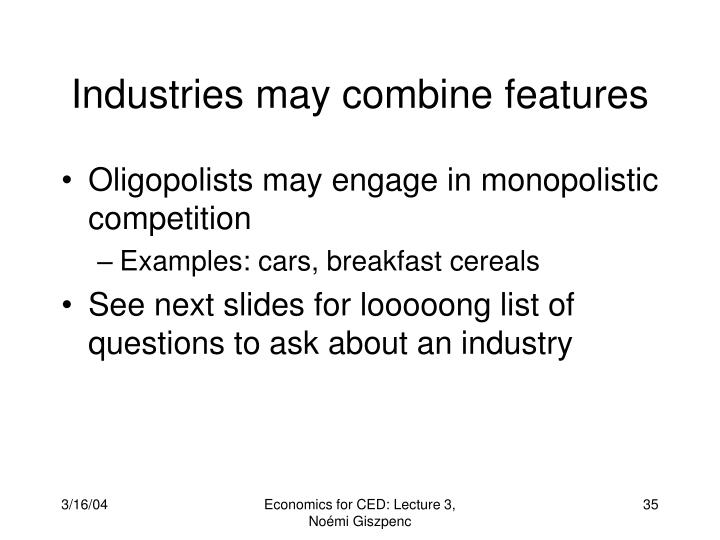 Industries may combine features