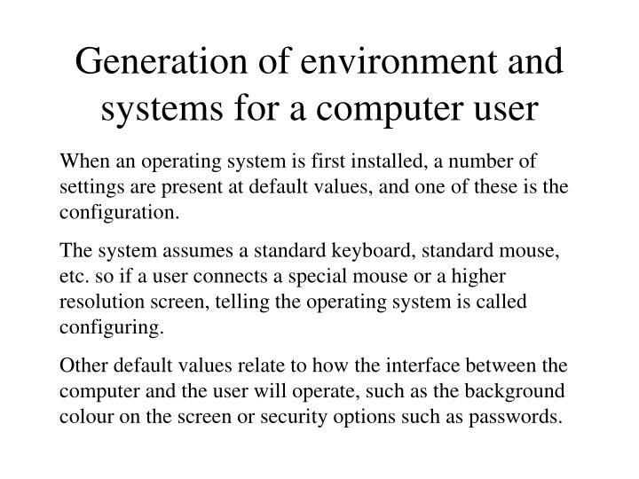 Generation of environment and systems for a computer user