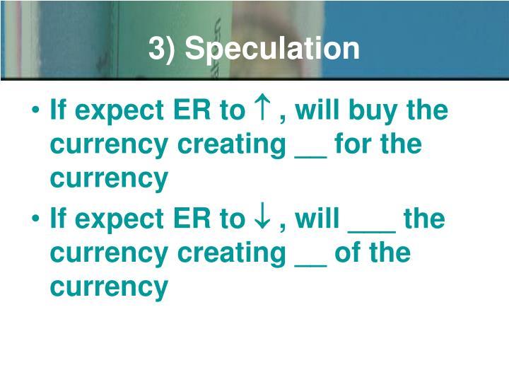 3) Speculation