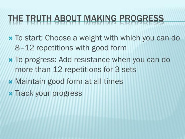 To start: Choose a weight with which you can do 8–12 repetitions with good form