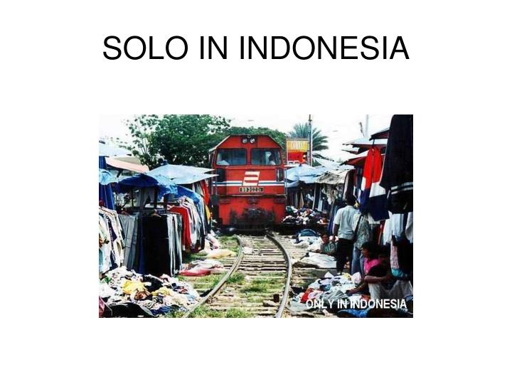SOLO IN INDONESIA