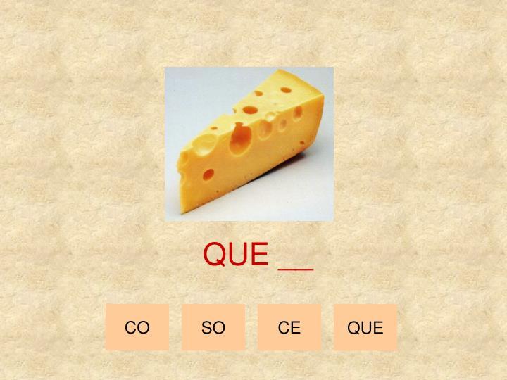 QUE __
