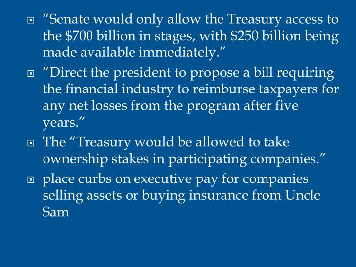 """Senate would only allow the Treasury access to the $700 billion in stages, with $250 billion being made available immediately."""