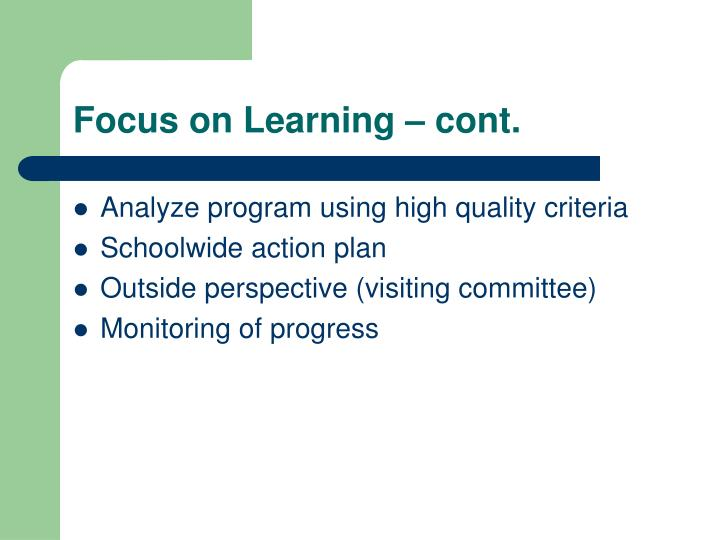 Focus on Learning – cont.