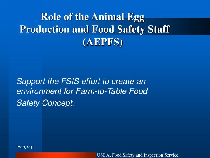 Role of the Animal Egg Production and Food Safety Staff 			(AEPFS)