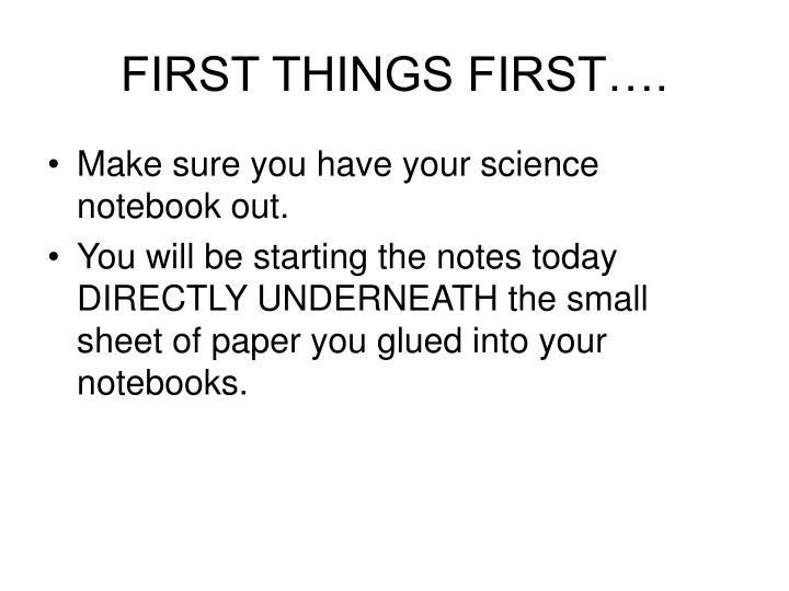 FIRST THINGS FIRST….