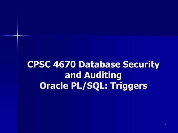 Cpsc 4670 database security and auditing oracle pl sql triggers