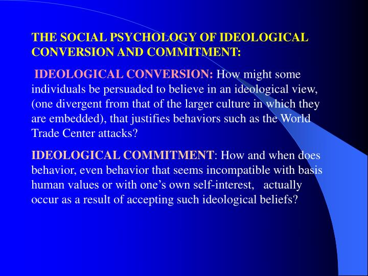 THE SOCIAL PSYCHOLOGY OF IDEOLOGICAL CONVERSION AND COMMITMENT: