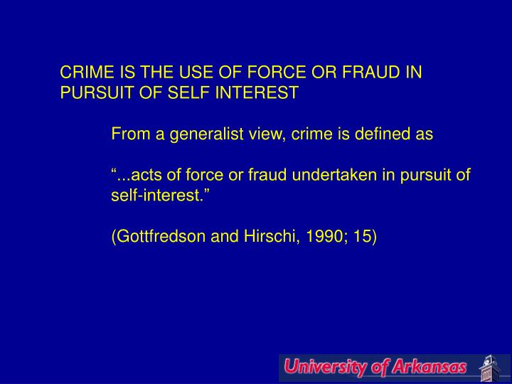 CRIME IS THE USE OF FORCE OR FRAUD IN PURSUIT OF SELF INTEREST