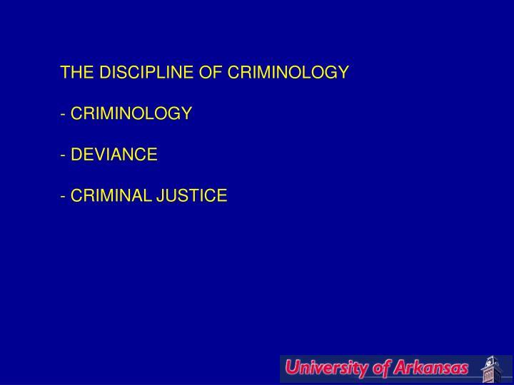 THE DISCIPLINE OF CRIMINOLOGY