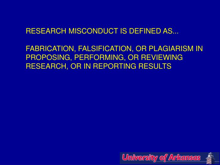 RESEARCH MISCONDUCT IS DEFINED AS...
