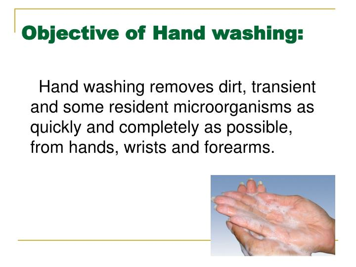 Objective of Hand washing: