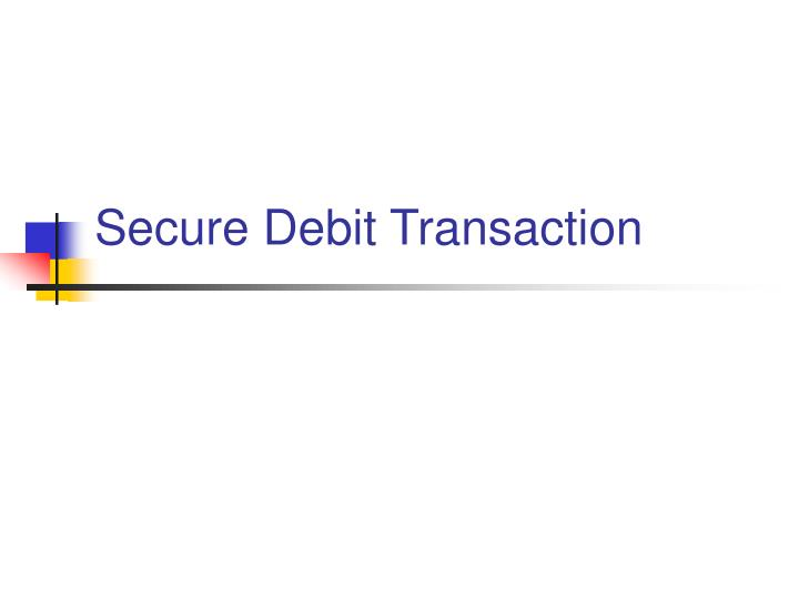 Secure Debit Transaction