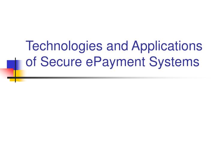 Technologies and applications of secure epayment systems