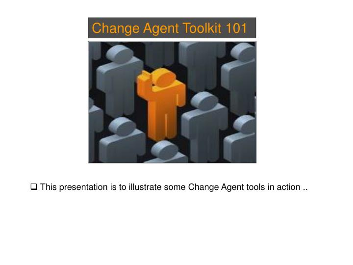 Change Agent Toolkit 101