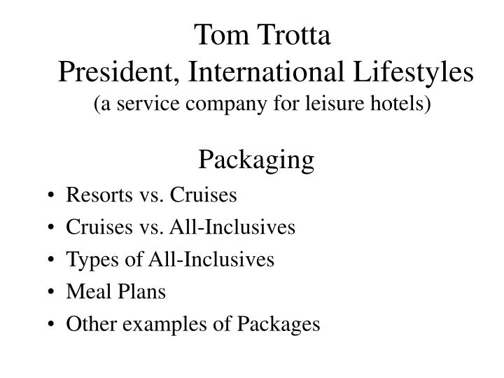 tom trotta president international lifestyles a service company for leisure hotels