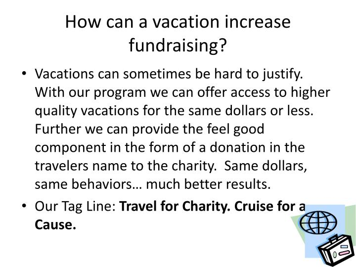 How can a vacation increase  fundraising?