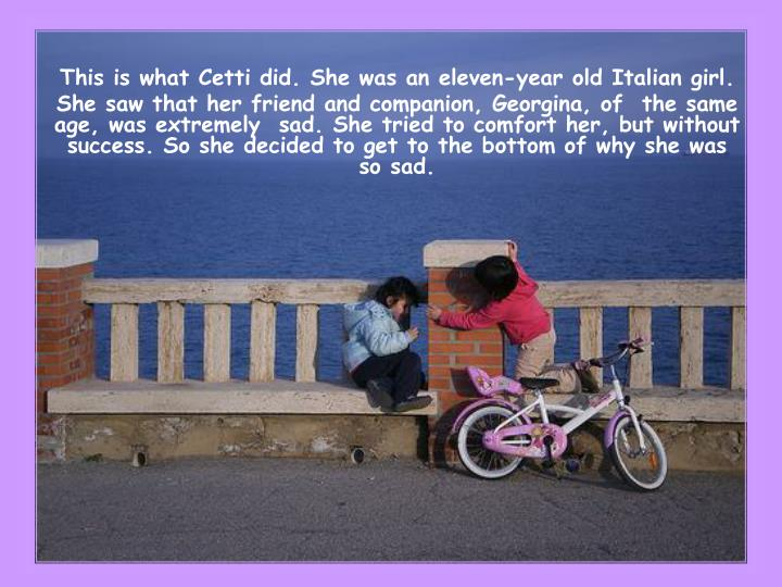 This is what Cetti did. She was an eleven-year old Italian girl.