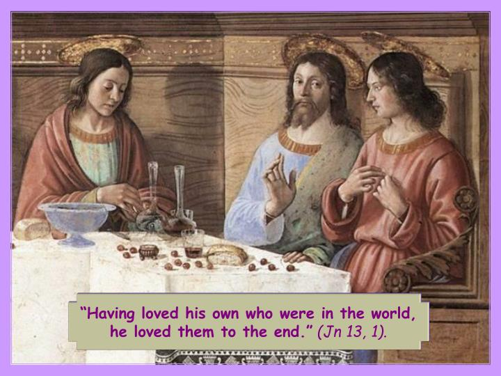 """Having loved his own who were in the world,"