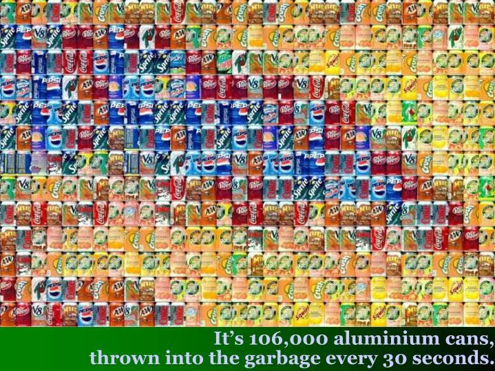 It's 106,000 aluminium cans,