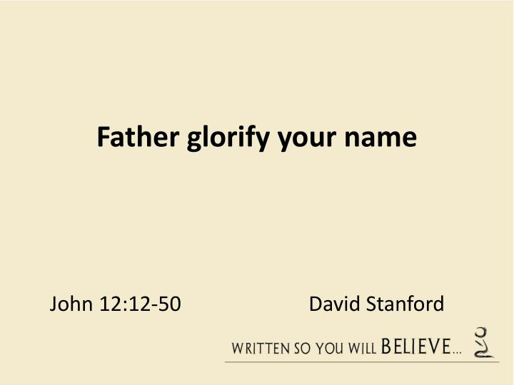 Father glorify your name