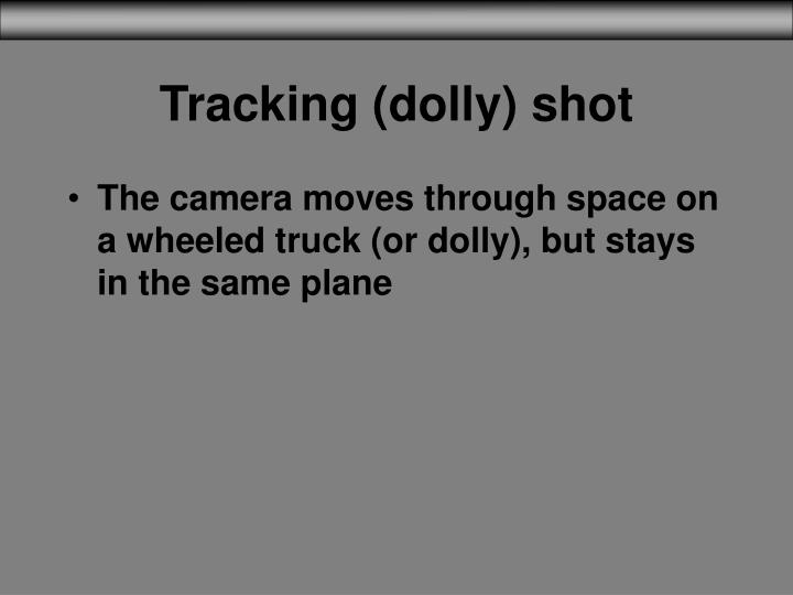 Tracking (dolly) shot