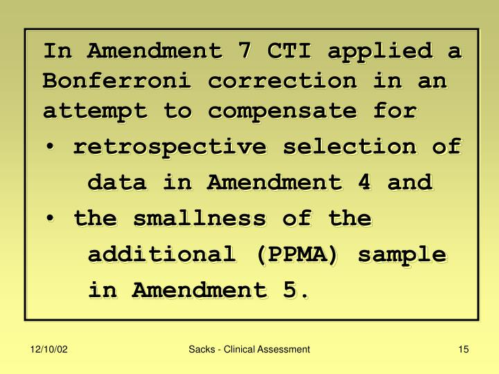 In Amendment 7 CTI applied a Bonferroni correction in an attempt to compensate for
