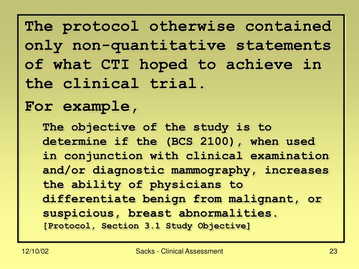 The protocol otherwise contained only non-quantitative statements of what CTI hoped to achieve in the clinical trial.           For example,