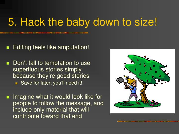 5. Hack the baby down to size!