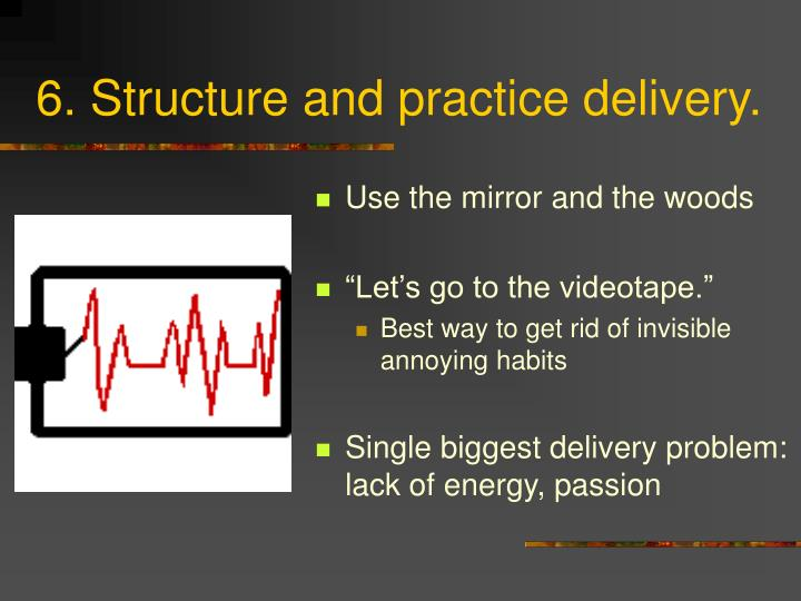 6. Structure and practice delivery.