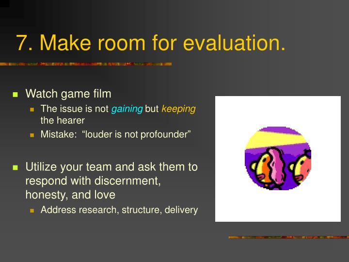 7. Make room for evaluation.