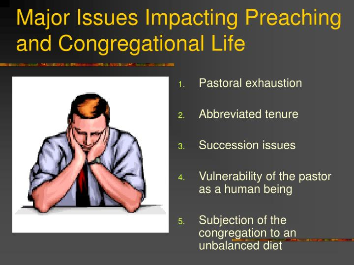 Major Issues Impacting Preaching and Congregational Life