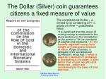 the dollar silver coin guarantees citizens a fixed measure of value