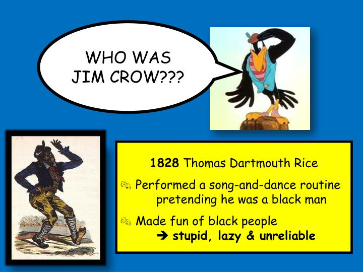 WHO WAS JIM CROW???