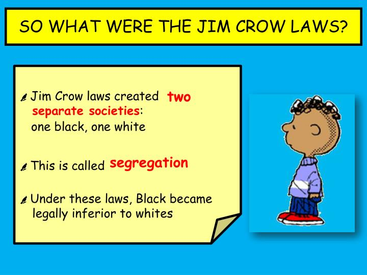 SO WHAT WERE THE JIM CROW LAWS?