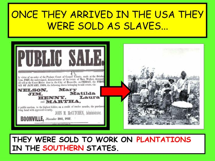 ONCE THEY ARRIVED IN THE USA THEY WERE SOLD AS SLAVES...
