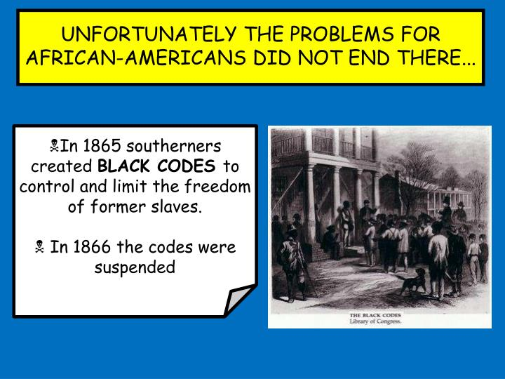 UNFORTUNATELY THE PROBLEMS FOR AFRICAN-AMERICANS DID NOT END THERE...