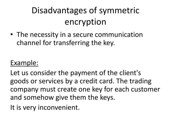 Disadvantages of symmetric encryption