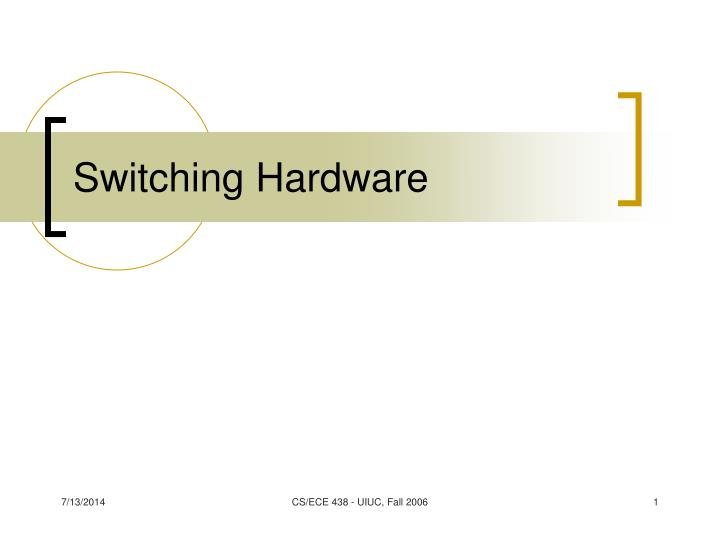 Switching hardware