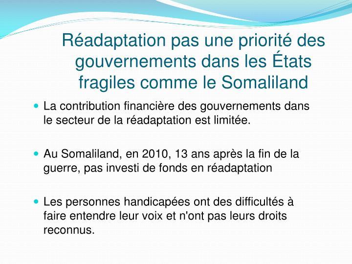 La contribution financière des gouvernements dans le secteur de la réadaptation est limitée.